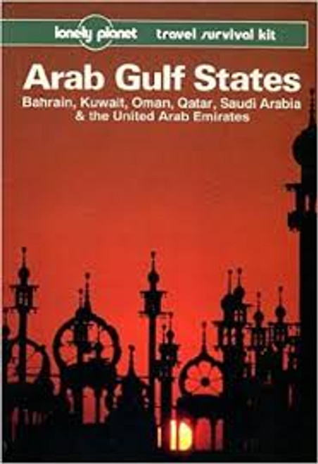 Lonely Planet Arab Gulf States : A Travel Survival Kit