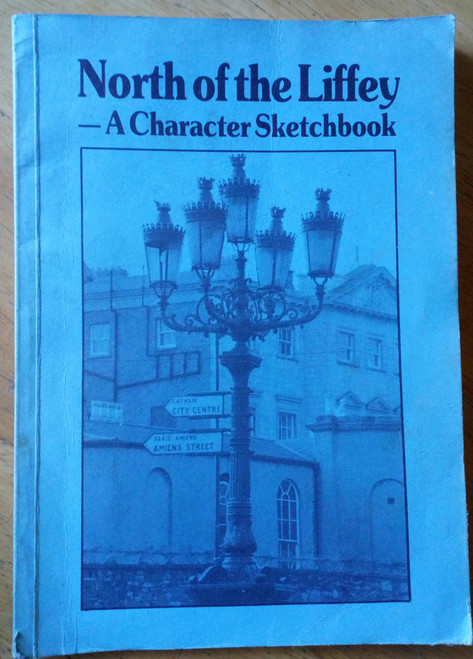Neary, Bernard - North of the Liffey : A Character Sketchbook PB 1984 1st Ed