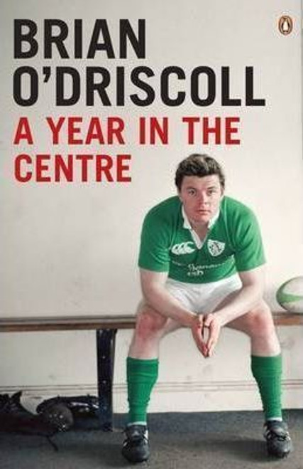 O'Driscoll, Brian / A Year in the Centre - Rugby