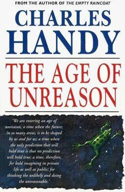 Handy, Charles / The Age Of Unreason