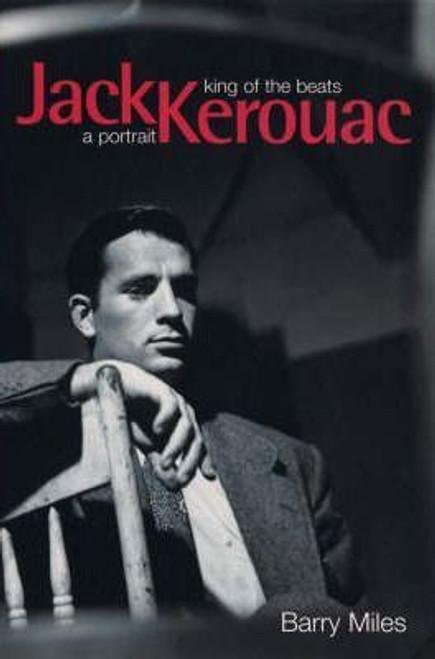 Miles, Barry / Jack Kerouac : King Of The Beats