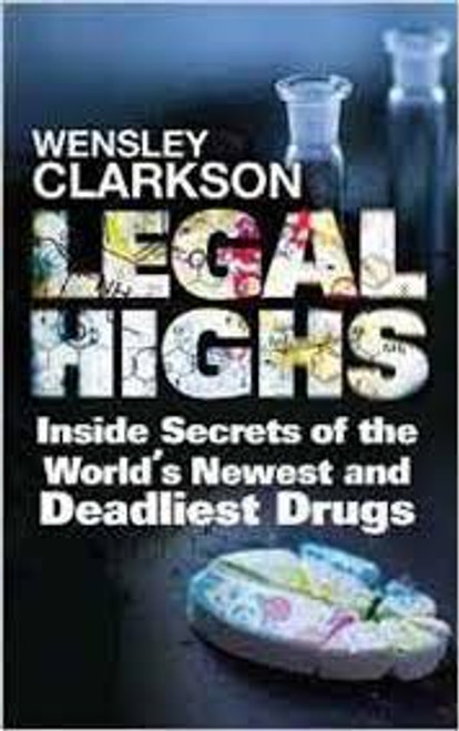 Clarkson, Wensley / Legal Highs