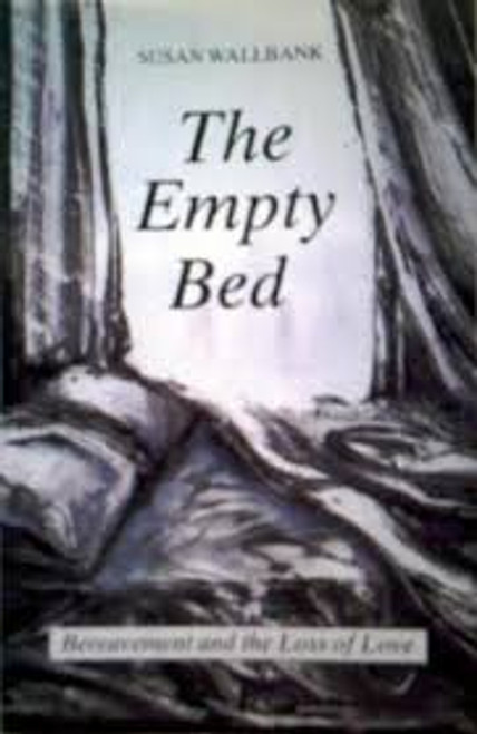 Wallbank, Susan / The Empty Bed : Bereavement and the Loss of Love
