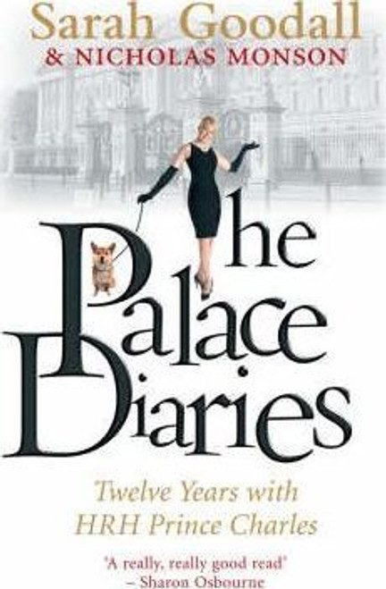 Goodall, Sarah / The Palace Diaries : Twelve Years with HRH Prince Charles