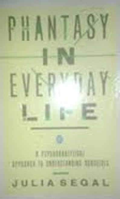 Segal, Julia / Phantasy in Everyday Life : A Psychoanalytical Approach to Understanding Ourselves