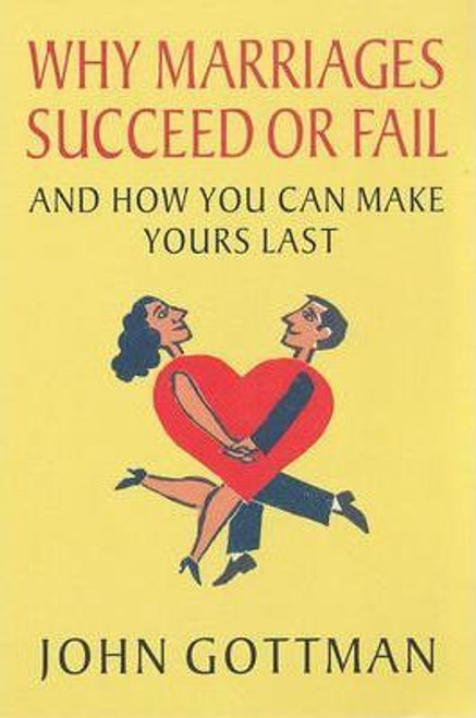Gottman, John M. / Why Marriages Succeed or Fail : And How You Can Make Yours Last
