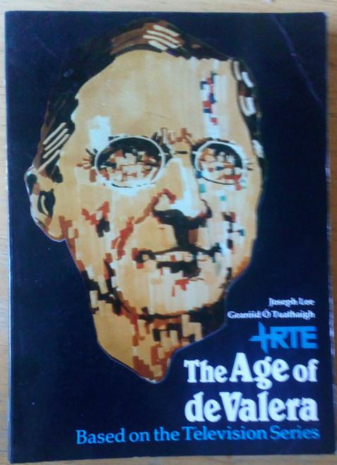 Lee, Joseph & Ó Tuathaigh, Gearóid - The Age of deValera - PB 1982 History TV Tie