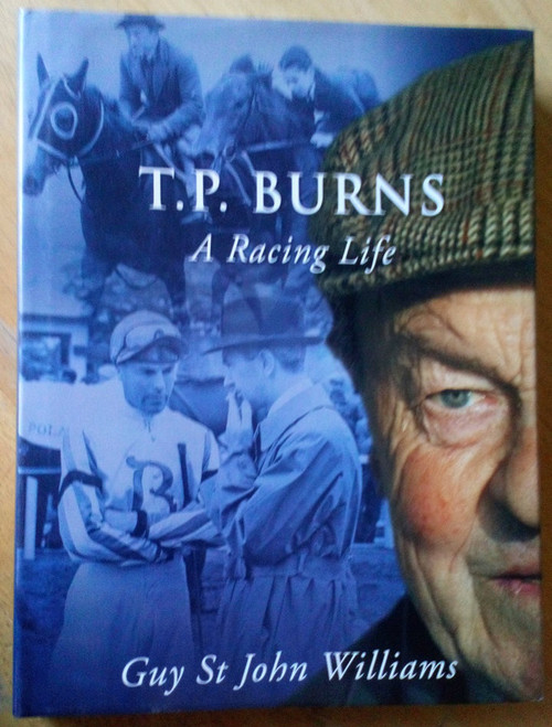 St John Williams, Guy - T.P Burns : A Racing Life - SIGNED Hardcover 1st Ed 2006 Horse racing
