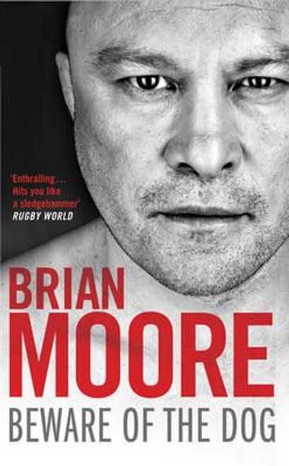 Moore, Brian / Beware of the Dog : Rugby's Hard Man Reveals All
