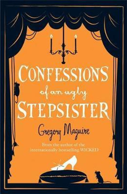 Maguire, Gregory / Confessions of an Ugly Stepsister