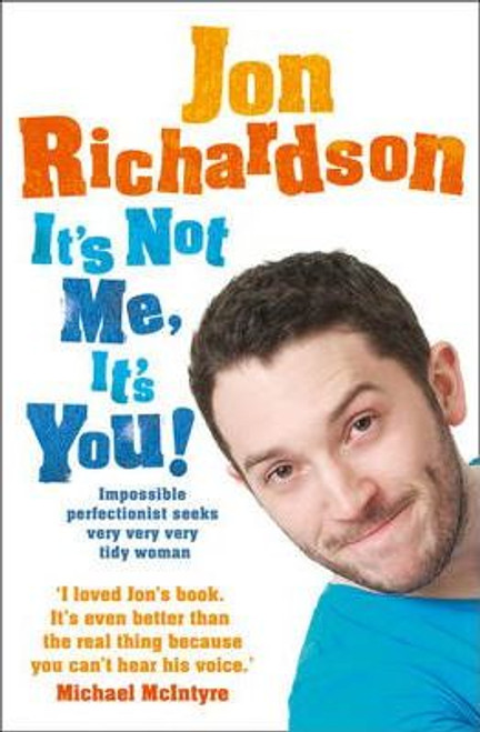Richardson, Jon / It's Not Me, It's You! : Impossible Perfectionist Seeks Very Very Very Tidy Woman