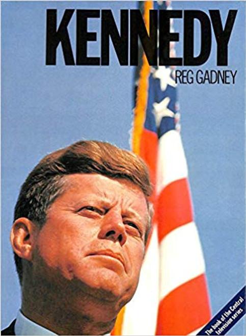 Gadney, Reg - Kennedy ( JFK) An Illustrated Life HB 1983 Presidency USA