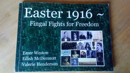 Weston , McDermott & Henderson - Easter 1916 Fingal Fights for Freedom, PB illustrated Local History Dublin