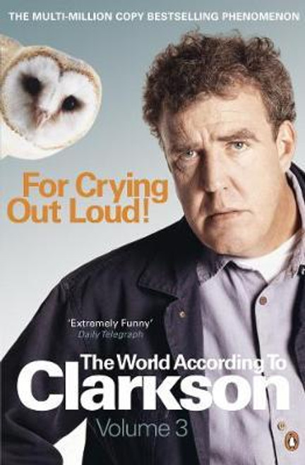 Clarkson, Jeremy / For Crying Out Loud : The World According to Clarkson Volume 3