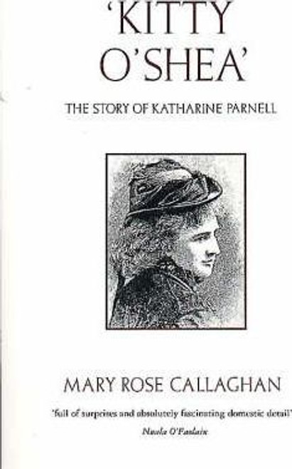 Callaghan, Mary Rose / Kitty O'Shea : Life of Katharine Parnell
