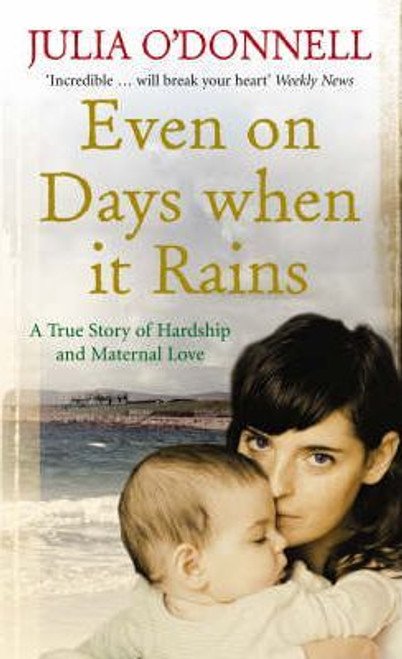O'Donnell, Julia / Even on Days when it Rains : A True Story of Hardship and Maternal Love