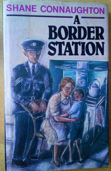 Connaughton, Shane - A Border Station - HB 1st Edition 1989 Garda Cavan