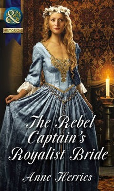 Mills & Boon / Historical / The Rebel Captain's Royalist Bride