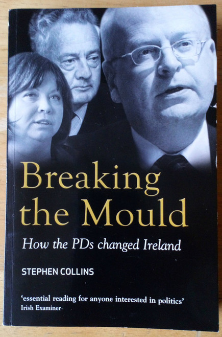 Collins, Stephen - Breaking the Mould : How the PD's changed Ireland PB Politics 2006