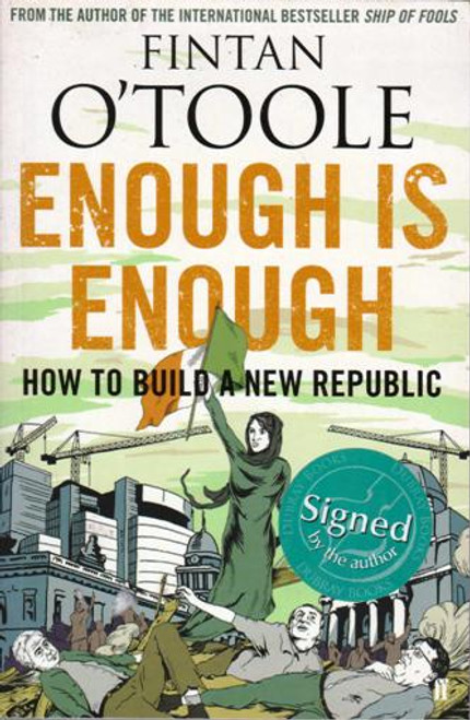 Fintan O'Toole / Enough is Enough : How to Build a New Republic (Large Paperback) (Signed by the Author)