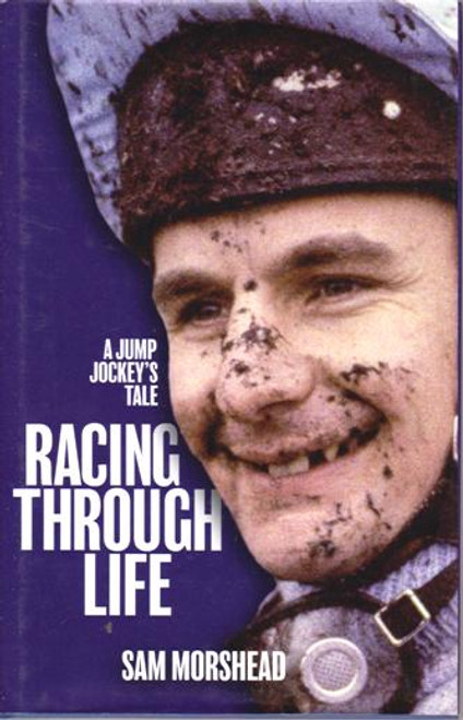 Sam Morshead / Racing Through Life : A Jump Jockey's Tale (Large Hardback) (Signed by the Author)
