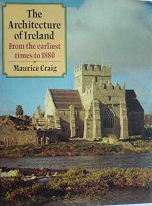 Craig, Maurice - The Architecture of Ireland from the earliest times to 1880 HB Illustrated 1982