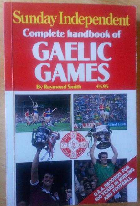 Smith, Raymond - Complete Handbook of Gaelic Games Sunday Independent 1988 PB