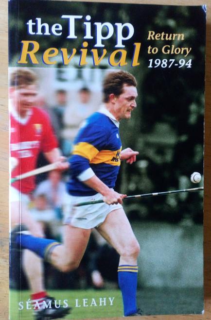 Leahy, Séamus - The Tipp revival : Return to Glory 1987-1994 - GAA Tipperary