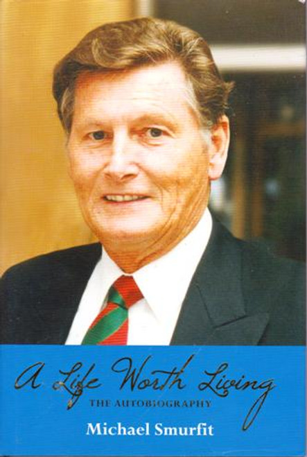 Michael Smurfit / A Life Worth Living: The Autobiography (Large Hardback) (Signed by the Author)
