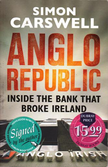 Simon Carswell / Anglo Republic : Inside the bank that broke Ireland (Large Paperback) (Signed by the Author)