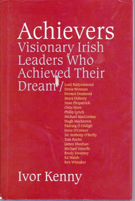 Ivor Kenny / Achievers - Visionary Irish Leaders Who Achieved Their Dreams (Large Hardback) (Signed by the Author)