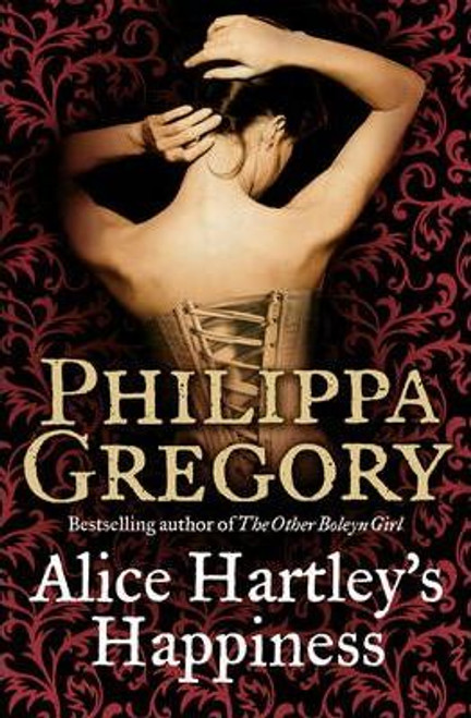 Gregory, Philippa / Alice Hartley`s Happiness