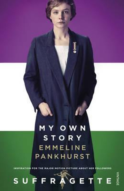 Pankhurst, Emmeline / My Own Story : Inspiration for the major motion picture Suffragette