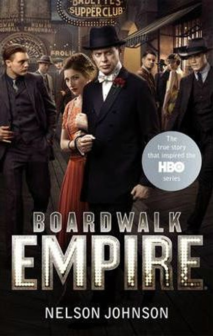 Johnson, Nelson / Boardwalk Empire : The Birth High Times and the Corruption of Atlantic City