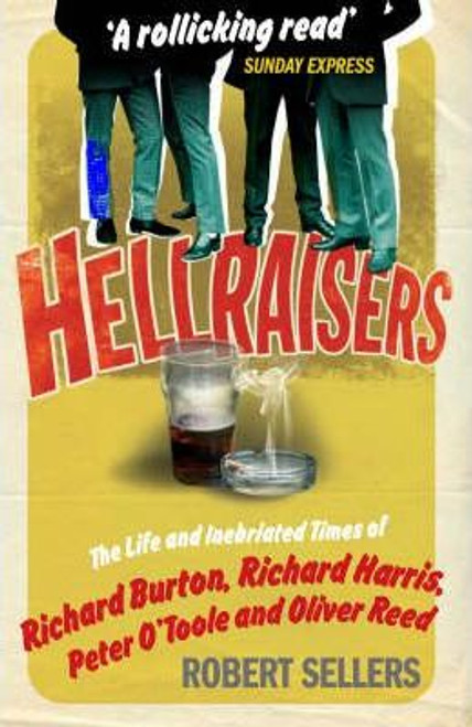 Sellers, Robert / Hellraisers : The Life and Inebriated Times of Burton Harris O'Toole and Reed