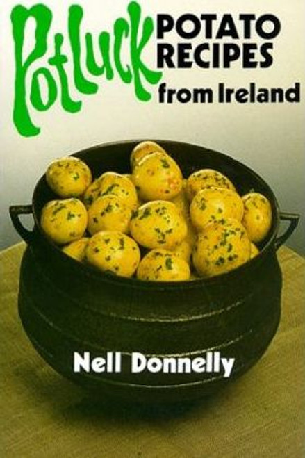 Donnelly, Nell / Pot Luck : Potato Recipes from Ireland