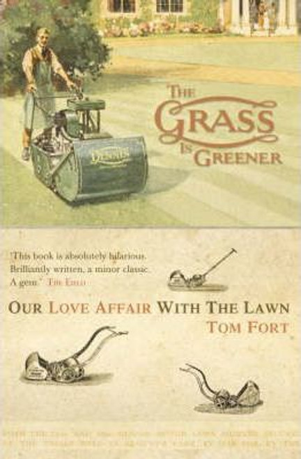 Fort, Tom / The Grass is Greener : Our Love Affair with the Lawn