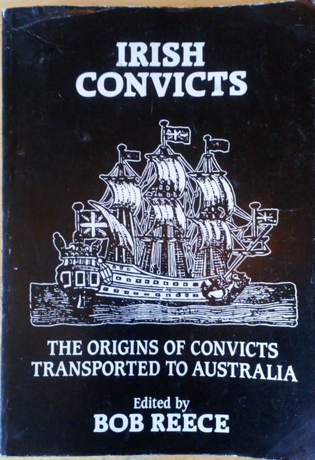 Reece, Bob ( Editor) Irish Convicts - The Origins of Convicts Transported to Australia - PB History