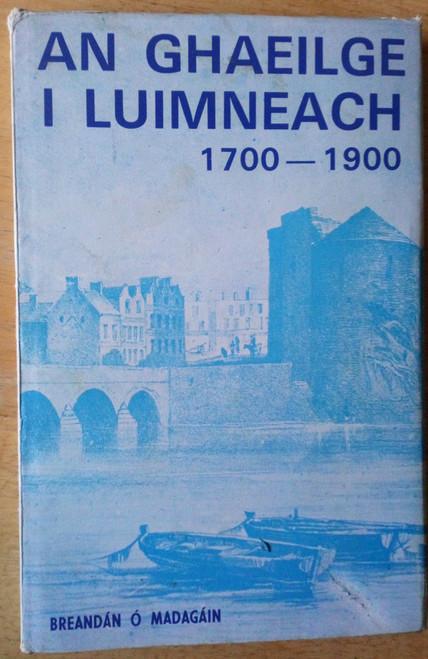 Ó Madagáin , Breandán - An Ghaeilge i Luimneach 1700-1900 HB as Gaeilge