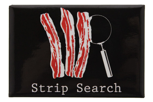 """Strip Search"" Bacon Metal Magnet"