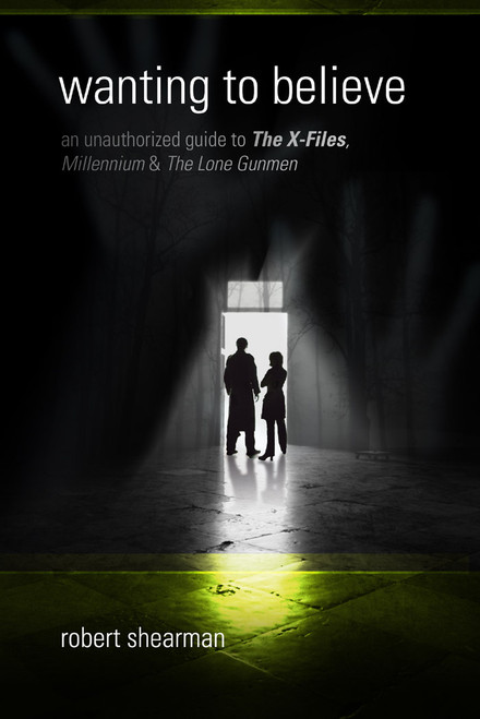 Wanting to Believe: An Unauthorized Guide to X-Files, Millennium, and The Lone Gunman
