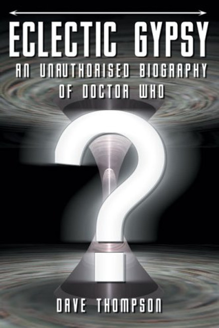 Eclectic Gypsy: An Unauthorized Biography of of Doctor Who
