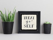 Treat Yo` Self - Fine Art Print For Dorm, Classroom, or Home.