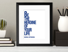 Be The Heroine Of Your Life - Nora Ephron, Inspirational Quote Fine Art Print for Home, Office, or School