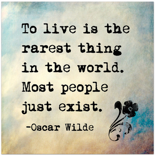 Lit Quotes: To Live Is The Rarest Thing In The World- Oscar Wilde