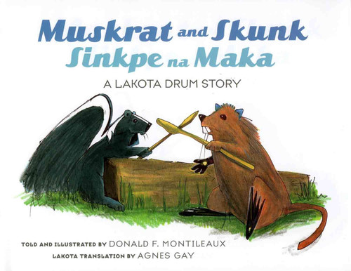 Muskrat and Skunk: Sinkpe na Maka, A Lakota Drum Story