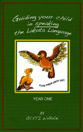 Guiding Your Child In Speaking The Lakota Language - Year One