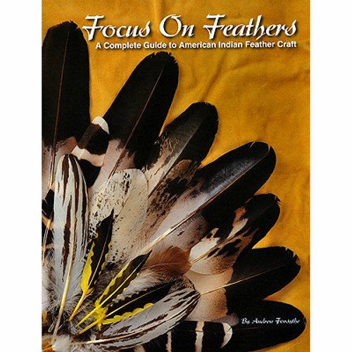 Focus on Feathers: A Complete Guide to American Indian Feather Craft