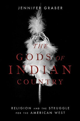 Gods of Indian Country: Religion and the Struggle for the American West