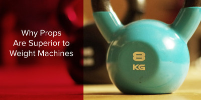 4 Reasons Why Exercise Props are Superior to Weight Machines